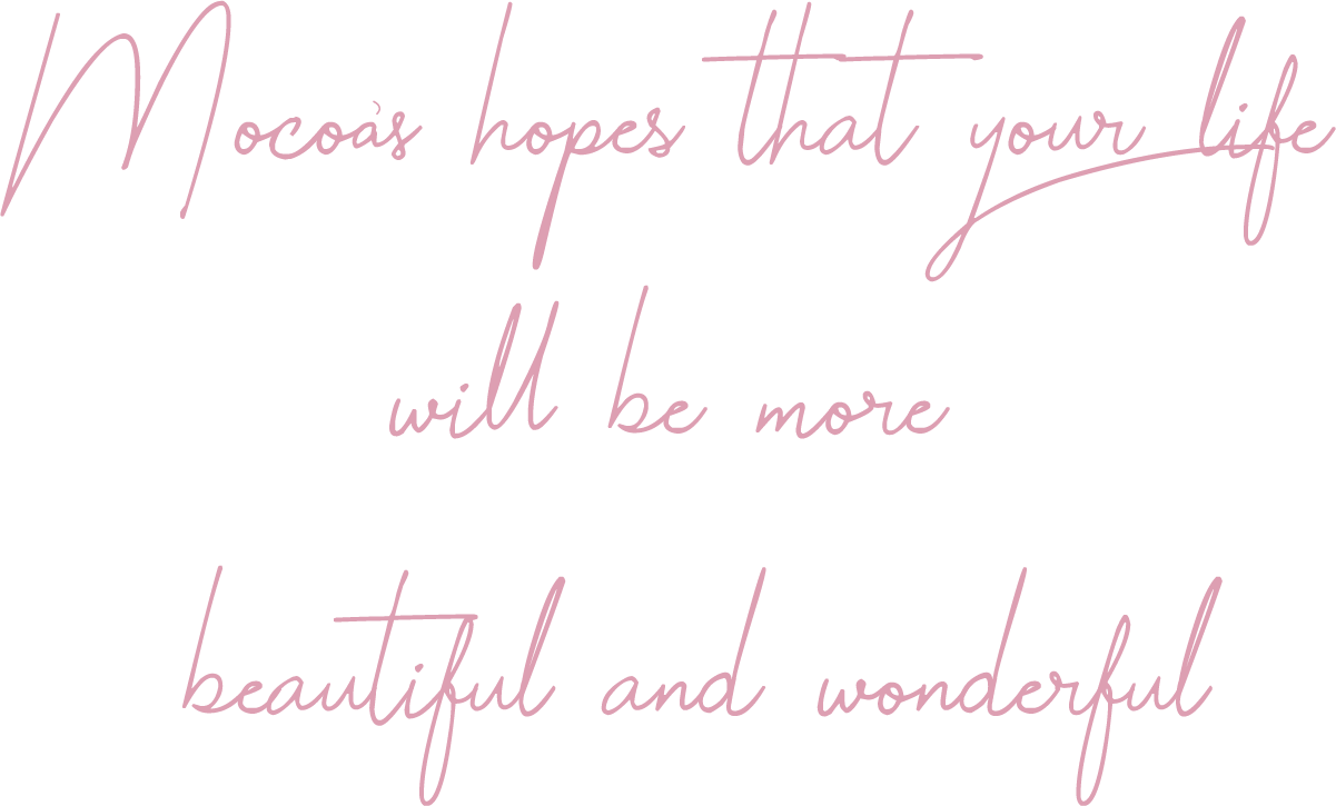 mocoa's hopes that your life will be more beautiful and wonderful